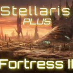 Stellaris Plus – Fortress II Mod for Stellaris